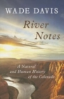 River Notes : A Natural and Human History of the Colorado - Book