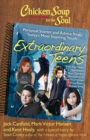 Chicken Soup for the Soul: Extraordinary Teens : Personal Stories and Advice from Today's Most Inspiring Youth - eBook