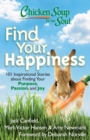 Chicken Soup for the Soul: Find Your Happiness : 101 Inspirational Stories about Finding Your Purpose, Passion, and Joy - eBook