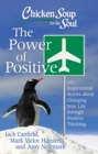 Chicken Soup for the Soul: The Power of Positive : 101 Inspirational Stories about Changing Your Life through Positive Thinking - eBook