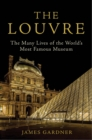 The Louvre : The Many Lives of the World's Most Famous Museum - Book