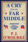 A Cry From the Far Middle : Dispatches from a Divided Land - Book