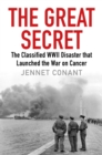 The Great Secret : The Classified World War II Disaster that Launched the War on Cancer - Book