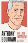 Anthony Bourdain: The Last Interview : And Other Conversations - Book