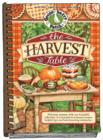 The Harvest Table : Welcome Autumn with Our Bountiful Collection of Scrumptious Seasonal Recipes, Helpful Tips and Heartwarming Memories - Book