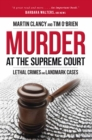 Murder at the Supreme Court : Lethal Crimes and Landmark Cases - Book