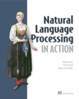 Natural Language Processing in Action : Understanding, analyzing, and generating text with Python - Book