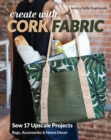 Create with Cork Fabric : Sew 17 Upscale Projects; Bags, Accessories & Home Decor - eBook