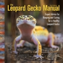 The Leopard Gecko Manual : Expert Advice for Keeping and Caring for a Healthy Leopard Gecko - eBook