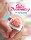 All-In-One Guide to Cake Decorating : Over 100 Step-By-Step Cake Decorating Techniques and Recipes - Book