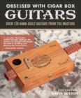 Obsession With Cigar Box Guitars : Over 120 hand-built guitars from the masters, 2nd edition - Book