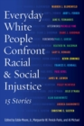 Everyday White People Confront Racial & Social Injustice : 15 Stories - Book