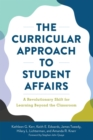 The Curricular Approach to Student Affairs : A Revolutionary Shift for Learning Beyond the Classroom - Book