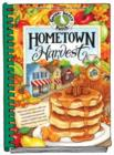 Hometown Harvest : Celebrate Harvest in Your Hometown with Hearty Recipes, Inspiring Tips and Warm Fall Memories! - Book