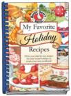 My Favorite Holiday Recipes : Fill in Tried & True Recipes for Year 'Round Holidays to Create Your Own Cookbook - Book