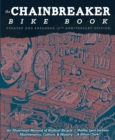 Chainbreaker Bike Book : An Illustrated Manual of Radical Bicycle Maintenance, Culture & History - Book