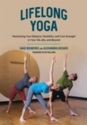 Lifelong Yoga : Maximizing Your Balance, Flexibility, and Core Strength in Your 50s, 60s, and Beyond - eBook