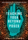Teaching Yoga Beyond the Poses : A Practical Workbook for Integrating Themes, Ideas, and Inspiration into Your  Class - eBook