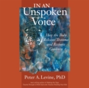 In an Unspoken Voice : How the Body Releases Trauma and Restores Goodness - eAudiobook
