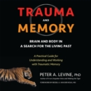 Trauma and Memory : Brain and Body in a Search for the Living Past: A Practical Guide for Understanding and Working with Traumatic Memory - eAudiobook