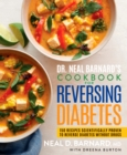 Dr. Neal Barnard's Cookbook for Reversing Diabetes : 150 Recipes Scientifically Proven to Reverse Diabetes Without Drugs - eBook