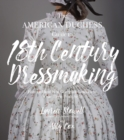 The American Duchess Guide to 18th Century Dressmaking : How to Hand Sew Georgian Gowns and Wear Them With Style - eBook