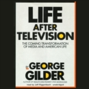 Life after Television : The Coming Transformation of Media and American Life - eAudiobook