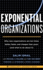 Exponential Organizations : Why new organizations are ten times better, faster, and cheaper than yours (and what to do about it) - eBook