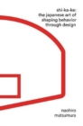 Shikake : The Japanese Art of Shaping Behavior Through Design - Book