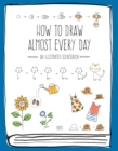 How to Draw Almost Every Day : An Illustrated Sourcebook - Book