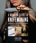 A Modern Guide to Knifemaking : Step-by-step instruction for forging your own knife from expert bladesmiths, including making your own handle, sheath and sharpening - Book