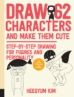 Draw 62 Characters and Make Them Cute : Step-by-Step Drawing for Figures and Personality; for Artists, Cartoonists, and Doodlers - Book