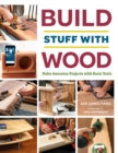 Build Stuff with Wood : Make Awesome Projects with Basic Tools - Book