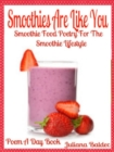 Smoothies Are Like You : Smoothie Food Poetry For The Smoothie Lifestyle - Poem A Day Book (Poem For Mom & Smoothie Gift & Smoothie Diet For Beginners Guide in Rhymes, Verses & Quotes) - eBook