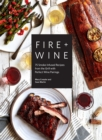 Fire & Wine : 75 Smoke-Infused Recipes from the Grill with Perfect Wine Pairings - eBook