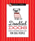 Doodled Dogs : Dozens of clever doodling exercises & ideas for dog people - Book