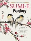 Mindful Artist: Sumi-e Painting : Master the meditative art of Japanese brush painting - Book