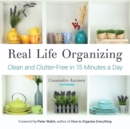 Real Life Organizing : Clean and Clutter-Free in 15 Minutes a Day - eBook