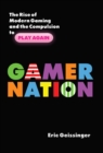 Gamer Nation : The Rise of Modern Gaming and the Compulsion to Play Again - eBook