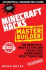 Hacks for Minecrafters: Master Builder : The Unofficial Guide to Tips and Tricks That Other Guides Won't Teach You - Book