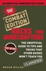 Hacks for Minecrafters: Combat Edition : The Unofficial Guide to Tips and Tricks That Other Guides Won't Teach You - Book