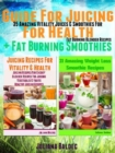 Guide For Juicing For Health + Fat Burning Smoothies : 35 Amazing Vitality Juices & Smoothies For Fat Burning Blender Recipes - eBook