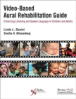 Video-Based Aural Rehabilitation Guide : Enhancing Listening and Spoken Language in Children and Adults - Book
