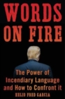 Words on Fire : The Power of Incendiary Language and How to Confront It - Book