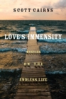 Love's Immensity : Mystics on the Endless Life - Book