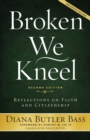 Broken We Kneel : Reflections on Faith and Citizenship - Book