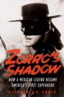 Zorro's Shadow : How a Mexican Legend Became America's First Superhero - Book