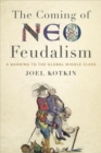 Coming of Neo-Feudalism : A Warning to the Global Middle Class - Book
