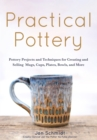 Practical Pottery : 40 Pottery Projects for Creating and Selling  Mugs, Cups, Plates, Bowls, and More (Arts and Crafts, Hobbies, Ceramics, Sculpting Technique) - eBook