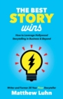 The Best Story Wins : How to Leverage Hollywood Storytelling in Business and Beyond - eBook